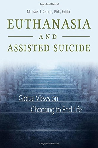 Euthanasia and Assisted Suicide: Global Views on Choosing to End Life by Praeger