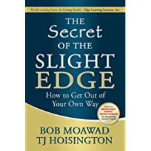 The Secret of the Slight Edge: How to Get Out of Your Own Way
