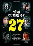 The Curse of 27: They Have Three Things in Common. Talent, Fame... and a Tragic Death at the Age of 27. the 27 Club. Forever 27.