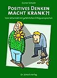 Positives Denken macht krank?!: Vom Schwindel mit gefährlichen Erfolgsversprechen by Günter Scheich (2013-06-20)