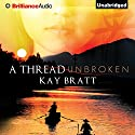 A Thread Unbroken Audiobook by Kay Bratt Narrated by Nancy Wu