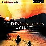 A Thread Unbroken   Kay Bratt