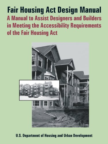 Fair Housing ACT Design Manual: A Manual to Assist Designers and Builders in Meeting the Accessibility Requirements of the Fair Housing ACT