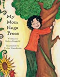 img - for My Mom Hugs Trees book / textbook / text book