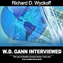 W. D. Gann Interviewed: The Law of Vibration Governs Stocks, Forex and Commodities Movements Speech by W. D. Gann Narrated by Richard D. Wyckoff, Jason McCoy