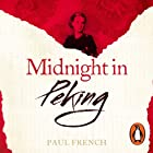 Midnight in Peking: The Murder That Haunted the Last Days of Old China Hörbuch von Paul French Gesprochen von: Crawford Logan