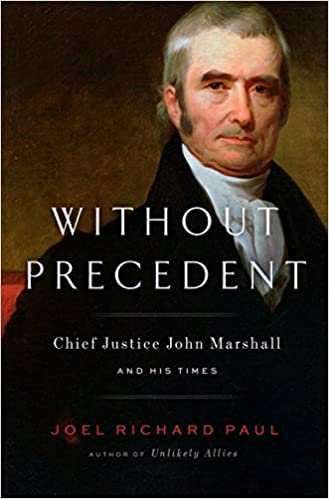 Chief Justice John Marshall and His Times Without Precedent