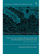 The EU as a Global Regulator for Environmental Protection: A Legitimacy Perspective (Modern Studies in European Law)