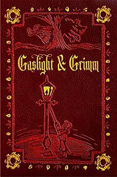 Gaslight & Grimm: Steampunk Faerie Tales by [Nye, Jody Lynn, Martin, Gail Z., Ackley-McPhail, Danielle]