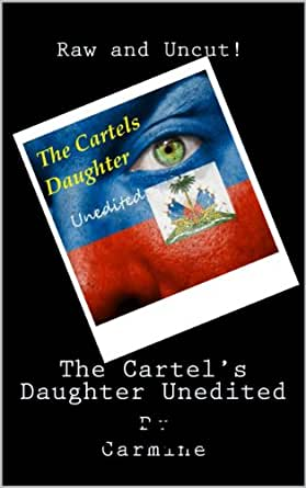 The Cartels Daughter Unedited - Kindle edition by Carmine ...