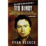Ted Bundy: The Horrific True Story behind America's Most Wicked Serial Killer (Real Crime by Real Killers)