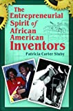 The Entrepreneurial Spirit of African American Inventors, Patricia Carter Sluby, 0313363358