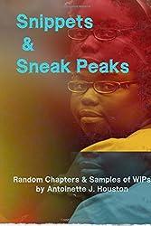 Snippets & Sneak Peaks: Random Chapters & Sample of WiPs by Antoinette J. Houston