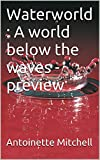 Waterworld : A world below the waves - preview (Part one: the end Book 1)