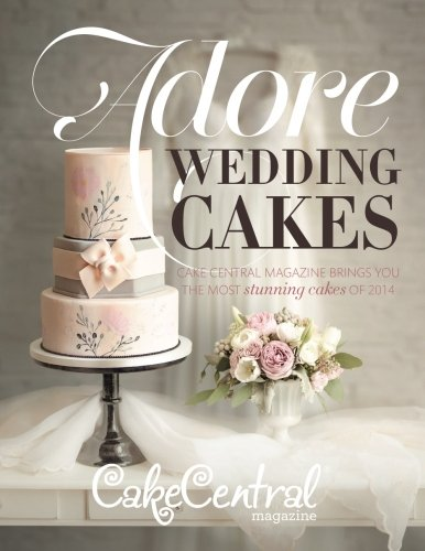 Adore Wedding Cakes: Cake Central Magazine Brings You The Most Stunning Cakes of 2014 (Cake Central Magazine Adore Wedding Cakes) (Volume 5) by Ingramcontent
