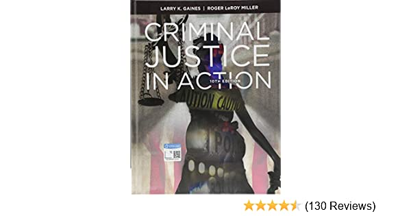 Criminal Justice In Action Larry K Gaines Roger Leroy Miller