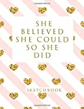 #5: She Believed She Could So She Did: Blank Sketchbook, 8.5 x 11 inches, Sketch, Draw and Paint