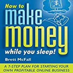 How to Make Money While You Sleep: How to Start, Promote and Profit from an Online Business | Brett McFall