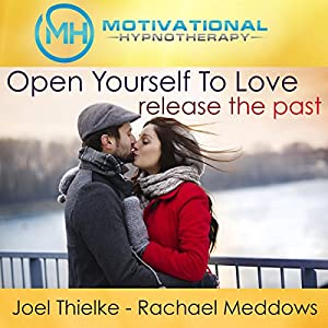 Open Yourself to Love, Release the Past - Meditation, Hypnosis and Music Audiobook