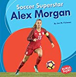 Soccer Superstar Alex Morgan (Bumba Books  _ Sports Superstars)