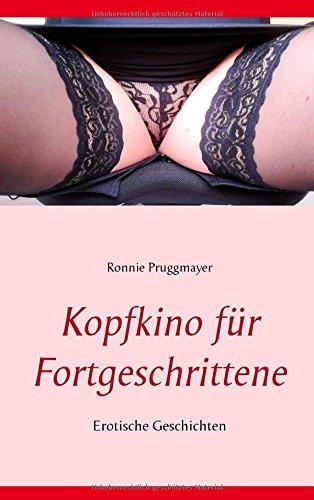 Kopfkino für Fortgeschrittene: Erotische Geschichten