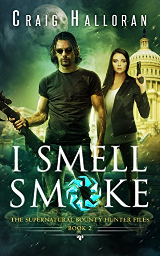 I Smell Smoke: The Supernatural Bounty Hunter Files (Book 2 of 10): An Urban Fantasy Shifter Series (The Supernatural Bounty Hunter Series) by [Halloran, Craig]
