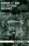 Rumors of War and Infernal Machines, Charles E. Gannon, 0742540340