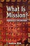 What Is Mission?, J. Andrew Kirk, 0800632338