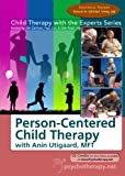 Child Therapy with the Experts: Person Centered Child Therapy with Anin Utigaard,MFT