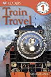 Train Travel (DK Readers Level 1)
