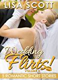 Wedding Flirts! 5 Romantic Short Stories (The Flirts! Short Stories Collections)