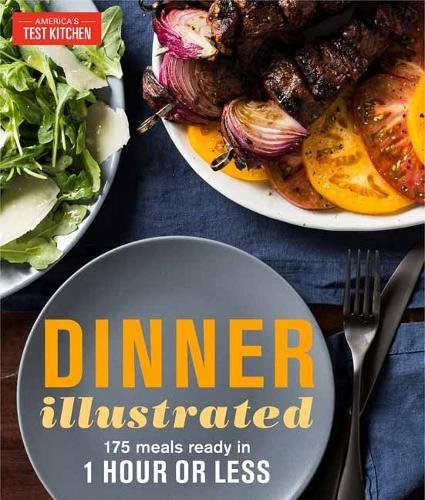 Dinner Illustrated: 175 Meals Ready in 1 Hour or Less by The Editors at America's Test Kitchen