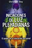 Iniciaciones de Luz Pleyadiana, Christine Day and CHRISTINE DAY, 849777759X