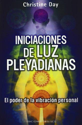 Iniciaciones de luz pleyadiana (Coleccion Mensajeros del Universo) (Spanish Edition) [Christine  Day] (Tapa Blanda)