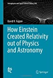How Einstein Created Relativity Out of Physics and Astronomy, Topper, David, 146144781X