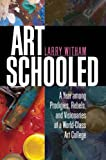 img - for Art Schooled: A Year among Prodigies, Rebels, and Visionaries at a World-Class Art College book / textbook / text book