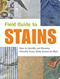 Field Guide to Stains: How to Identify and Remove Virtually Every Stain Known to Man