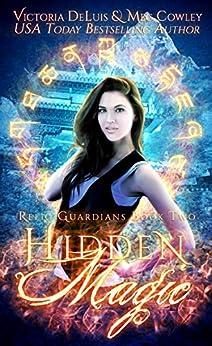 Hidden Magic: A Ley Line World Urban Fantasy Adventure (Relic Guardians Book 2) by [DeLuis, Victoria, Cowley, Meg]