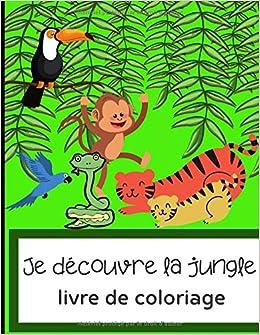 Je Decouvre La Jungle Livre De Coloriage Cahier De Dessins Pour