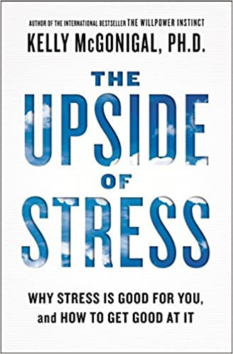 The Upside of Stress: Why Stress Is Good for You, and How to Get Good at It: McGonigal, Kelly: 9781101982938: Amazon.com: Books