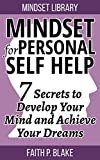 Mindset For Personal Self Help: 7 Secrets To Develop Your Mind And Achieve Your Dreams