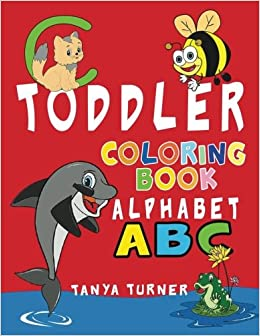 toddler coloring book early learning activity book for kids age 1 4 to have fun and learn about abc alphabet while coloring volume 1 tanya turner - Toddler Coloring Book