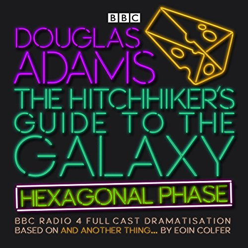 The Hitchhiker's Guide to the Galaxy: Hexagonal Phase (Dramatized): And Another Thing... (Hitchhikers Guide To The Galaxy Radio Show)