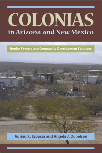 Colonias in Arizona and New Mexico: Border Poverty and Community Development Solutions: Adrian X. Esparza, Angela J. Donelson: 9780816526529: Amazon.com: ...