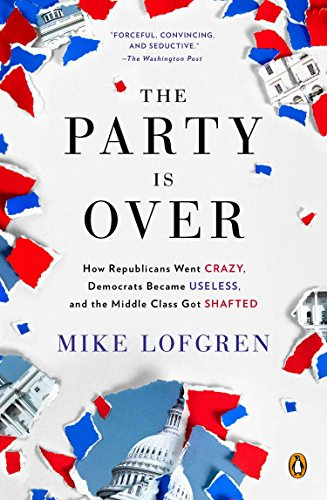 The Party Is Over: How Republicans Went Crazy, Democrats Became Useless, and the Middle Class Got Shafted
