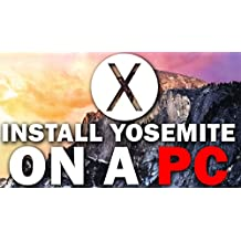 Installing OS X Yosemite on a Windows PC: The Guide to Building Your Very Own Hackintosh