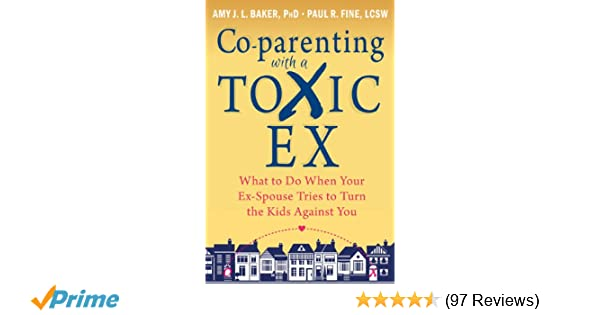 Co Parenting With A Toxic Ex What To Do When Your Ex Spouse Tries