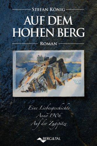 Auf dem hohen Berg: Eine Liebesgeschichte Anno 1906