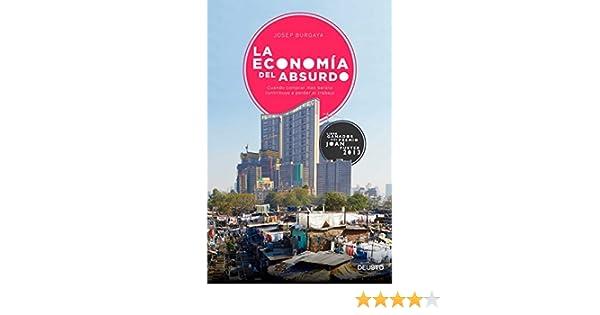La economía del absurdo: Cuando comprar más barato contribuye a perder el trabajo: Amazon.es: Josep Burgaya Riera: Libros