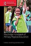 Routledge Handbook of Primary Physical Education (Routledge International Handbooks)